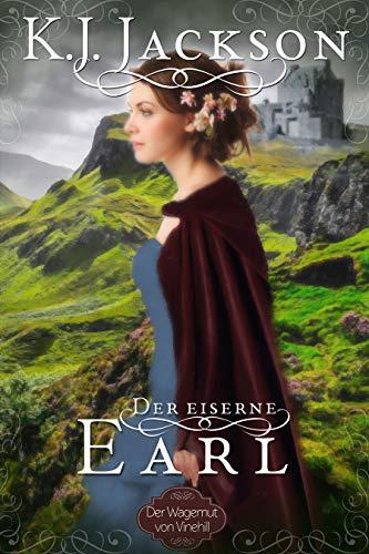 Der eiserne Earl: Historischer Liebesroman (Der Wagemut von Vinehill 1)