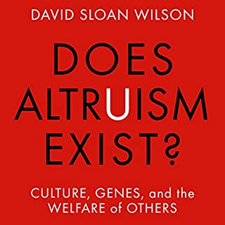Does Altruism Exist?     Culture, Genes, and the Welfare of Others              By:                                                                                                                                 David Sloan Wilson                               Narrated by:                                                                                                                                 Stuart Appleton                      Length: 4 hrs and 28 mins     7 ratings     Overall 4.3