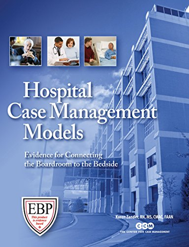 Hospital Case Management Models: Evidence for Connecting the Boardroom to the Bedside