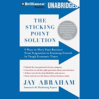 The Sticking Point Solution     9 Ways to Move Your Business from Stagnation to Stunning Growth              By:                                                                                                                                 Jay Abraham                               Narrated by:                                                                                                                                 Jay Abraham                      Length: 8 hrs and 46 mins     14 ratings     Overall 4.9