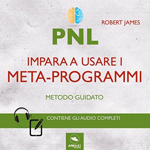 PNL. Impara a usare i meta-programmi (Metodo guidato) | Robert James