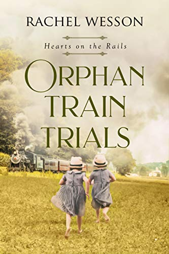 Orphan Train Trials: The Orphan Train Series (Hearts on the Rails Book 2) by [Rachel Wesson]
