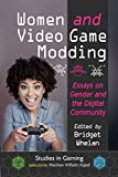 Women and Video Game Modding: Essays on Gender and the Digital Community (Studies in Gaming) (English Edition)