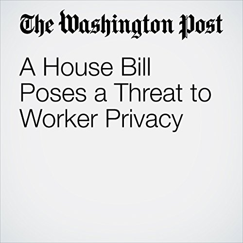 A House Bill Poses a Threat to Worker Privacy copertina