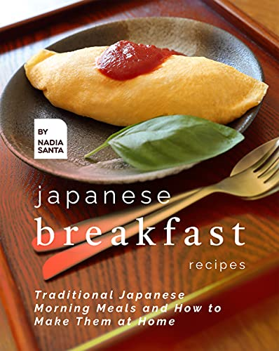 Japanese Breakfast Recipes: Traditional Japanese Morning Meals and How to Make Them at Home (English Edition)