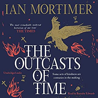 The Outcasts of Time                   By:                                                                                                                                 Ian Mortimer                               Narrated by:                                                                                                                                 Barnaby Edwards                      Length: 12 hrs and 1 min     915 ratings     Overall 4.1