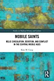 mobile saints: relic circulation, devotion, and conflict in the central middle ages (studies in medieval history and culture) (english edition)