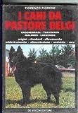 i cani da pastore belgi. groenendael, tervueren, malinois, laekenois. origini - standard - allevamento - addestramento - alimentazione - malattie