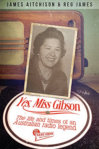 Yes, Miss Gibson: The Life and Times of an Australian Radio Legend (English Edition)