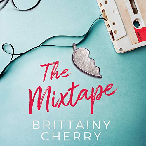 The Mixtape Audiobook By Brittainy Cherry cover art