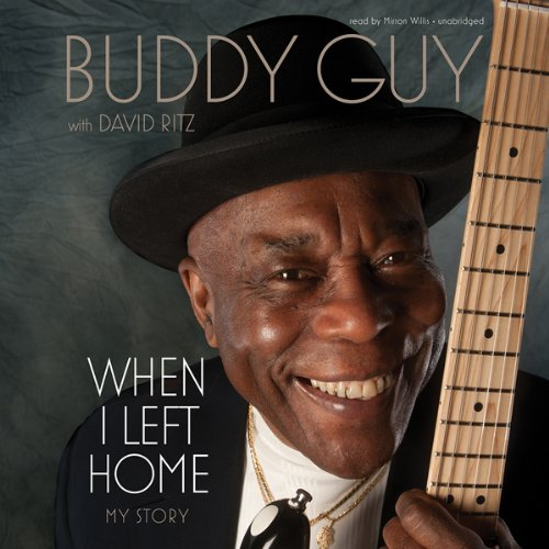 When I Left Home     My Story              By:                                                                                                                                 Buddy Guy,                                                                                        David Ritz                               Narrated by:                                                                                                                                 Mirron Willis                      Length: 7 hrs and 27 mins     159 ratings     Overall 4.7