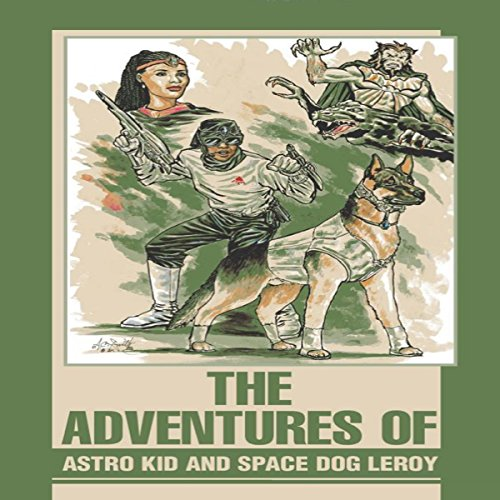 The Adventures of Astro Kid and Space Dog Leroy audiobook cover art