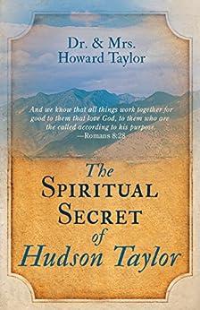 The Spiritual Secret of Hudson Taylor by [Howard Taylor]