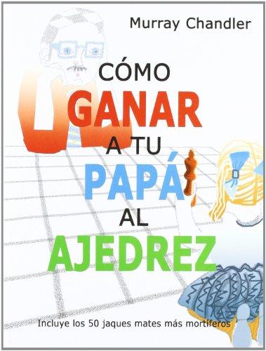 Cómo ganar a tu papá al ajedrez (Ajedrez Para Niños (ajedr))