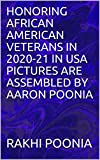 HONORING AFRICAN AMERICAN VETERANS IN 2020-21 IN USA PICTURES ARE ASSEMBLED BY AARON POONIA (English Edition)