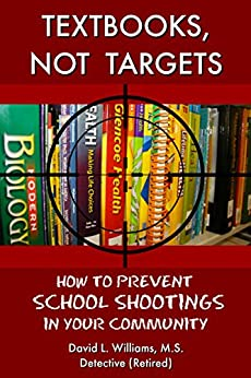 Textbooks, Not Targets: How to Prevent School Shootings in Your Community by [David L. Williams]