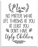 Mom No Matter What Life Throws - 11x14 Unframed Art Print - Great Mothers Day Gift Under 15 Dollars