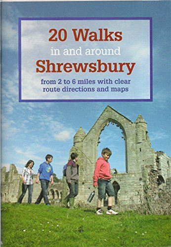 20 Walks in and Around Shrewsbury: from 2 to 6 Miles with Clear Route Descriptions and Maps