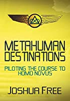 Metahuman Destinations: Piloting the Course to Homo Novus