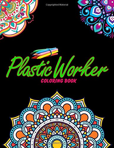 Plastic Worker Coloring Book: For Adults Relaxation, Stress Relief, Concentration & Motivational, Funny Word Coloring Book For Plastic Workers Gift Idea