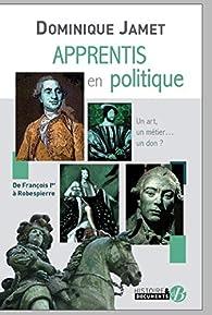 Apprentis en politique : De François 1er à Robespierre par Jamet
