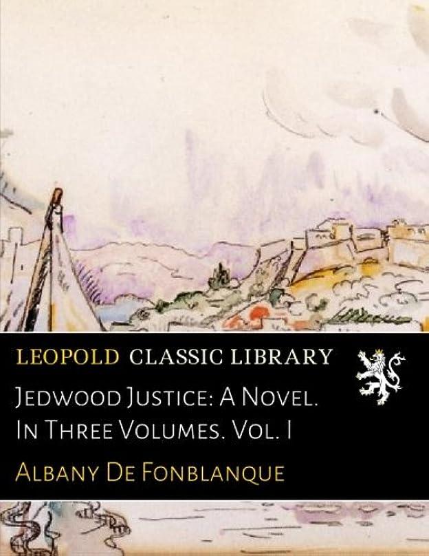 ツイン前進協定Jedwood Justice: A Novel. In Three Volumes. Vol. I