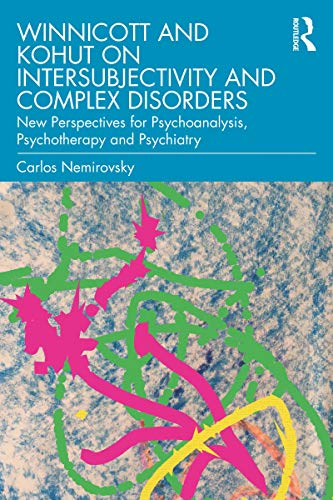 Winnicott and Kohut on Intersubjectivity and Complex Disorders: New Perspectives for Psychoanalysis, Psychotherapy and Psychiatry (English Edition)