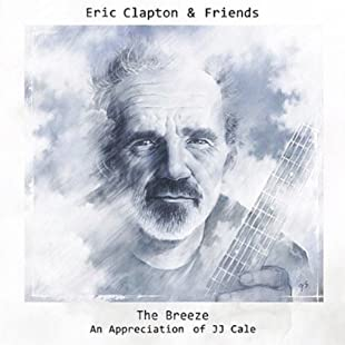 Eric Clapton & Friends The Breeze - An Appreciation of JJ Cale