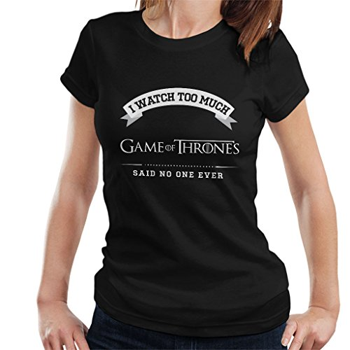 I Watch Too Much Game of Thrones Women's T-shirt