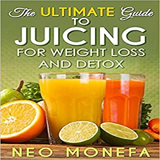 The Ultimate Guide to Juicing for Weight Loss & Detox cover art