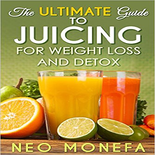 The Ultimate Guide to Juicing for Weight Loss & Detox audiobook cover art