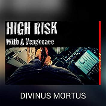 High Risk With A Vengeance