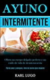 Ayuno Intermitente: Obtén un cuerpo delgado perfecto y un estilo de vida de desintoxicación (Pierda peso y adelgace, libro de cocina para mujeres)