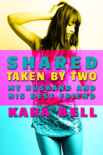 Shared: Taken By Two: My Husband and His Best Friend (A Hotwife Has Fun While Husband is Away) (English Edition)