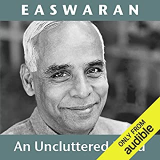 An Uncluttered Mind                   By:                                                                                                                                 Eknath Easwaran                               Narrated by:                                                                                                                                 Eknath Easwaran                      Length: 35 mins     50 ratings     Overall 4.6