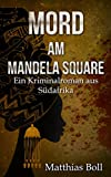 Mord am Mandela Square: Ein Kriminalroman aus Südafrika (Kriminalromane aus Südafrika 5)