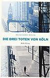 Die drei Toten von Köln: Köln Krimi