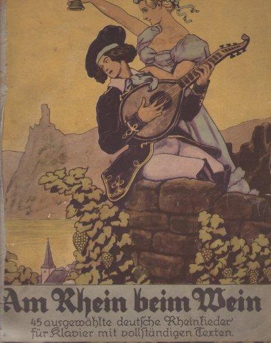 Am Rhein beim Wein! 45 ausgewählte deutsche Rheinlieder für Klavier mit vollständigen Texten.