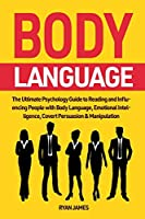 Body Language: The Ultimate Psychology Guide to Reading and Influencing People with Body Language, Emotional Intelligence, Covert Persuasion & Manipulation