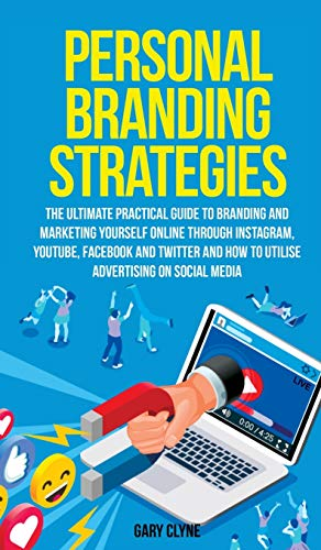 Personal Branding Strategies The Ultimate Practical Guide to Branding And Marketing Yourself Online Through Instagram, YouTube, Facebook and Twitter ... Practical Guide to Branding And Marketing You