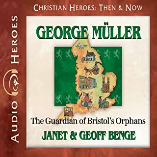 George Muller     The Guardian of Bristol's Orphans              By:                                                                                                                                 Janet Benge,                                                                                        Geoff Benge                               Narrated by:                                                                                                                                 Tim Gregory                      Length: 4 hrs and 39 mins     309 ratings     Overall 4.9