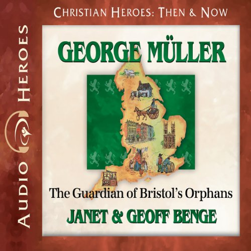 George Muller     The Guardian of Bristol's Orphans              By:                                                                                                                                 Janet Benge,                                                                                        Geoff Benge                               Narrated by:                                                                                                                                 Tim Gregory                      Length: 4 hrs and 39 mins     319 ratings     Overall 4.9