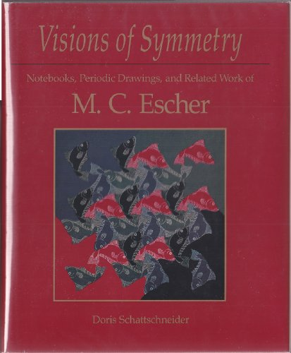 Visions of Symmetry: Notebooks, Periodic Drawings and Related Work of M.C. Escher