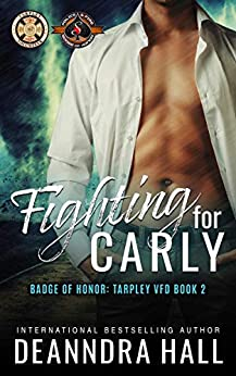 Fighting For Carly (Police and Fire: Operation Alpha) (Tarpley VFD Book 2) by [Deanndra Hall, Operation Alpha]