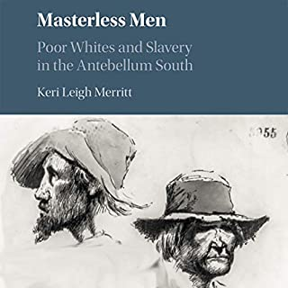 Masterless Men     Poor Whites and Slavery in the Antebellum South              Written by:                                                                                                                                 Keri Leigh Merritt                               Narrated by:                                                                                                                                 Keri Leigh Merritt                      Length: 17 hrs and 32 mins     Not rated yet     Overall 0.0