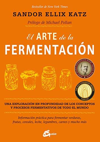 El Arte De La Fermentación. Una Exploración En Profundidad De Los Conceptos Y Procesos...