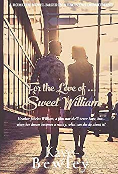 For the Love of Sweet William by Kaye Bewley: A fictional biography based on the hilariously sad escapades of a PA in the BBC news department by [Kaye Bewley]