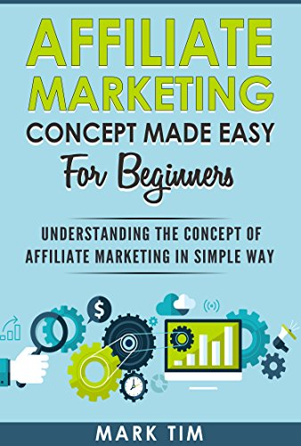 Affiliate Marketing Concepts Made Easy For Beginners: Understanding the concept of Affiliate Marketing in a Simple Way