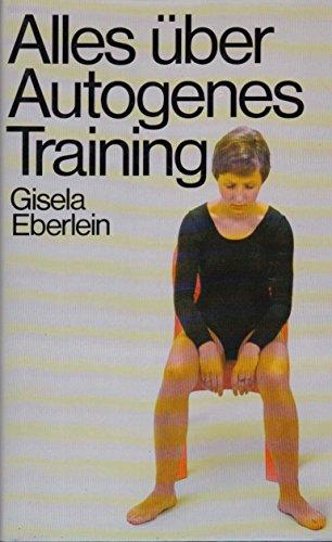 Gisela Eberlein: Alles über Autogenes Training [hardcover]