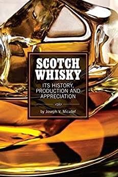 Scotch Whisky: Its History, Production and Appreciation by [Joseph V. Micallef]
